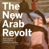 The New Arab Revolt: What Happened, What It Means . . .